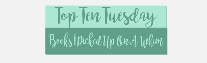 Top Ten Tuesday #8 – Books I Picked Up On A Whim
