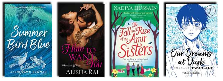 Book covers (left to right): Summer Bird Blue by Akemi Dawn Bowman, Hate To Want You by Alisha Rai, The Rise and Fall of the Amir Sisters by Nadiya Hussain and Our Dreams at Dusk by Yuhki Kamatani.