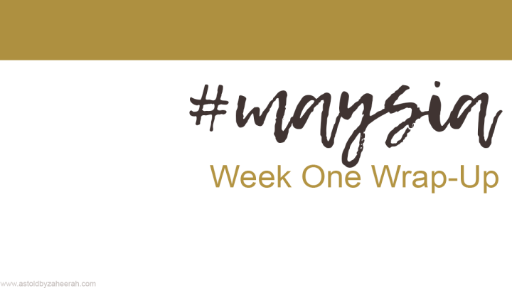 #Maysia Week One Wrap-Up!