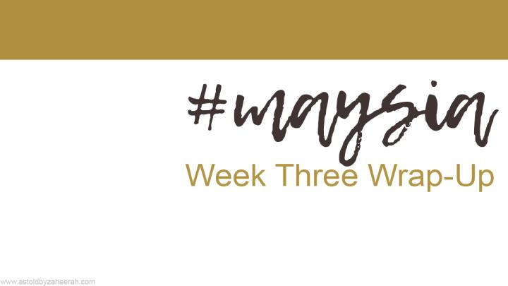 #Maysia Week ThreeWrap-Up!