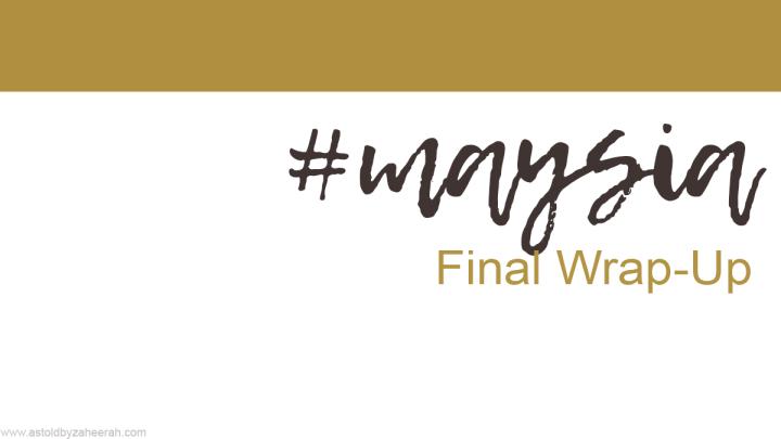 #Maysia Final Wrap-Up!